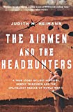 img - for The Airmen and the Headhunters: A True Story of Lost Soldiers, Heroic Tribesmen and the Unlikeliest Rescue of World War II book / textbook / text book