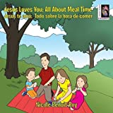 Jesus Loves You: Jesus Te AMA: All about Meal Time: Todo Sobre La Hora de Comer