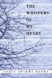The Whispers of My Heart, Sonia Sharma Banks, 0595466125