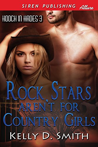 Rock Stars Aren't for Country Girls [Hooch in Hades 3] (Siren Publishing Allure) by [Smith, Kelly D.]