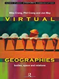 Virtual Geographies: Bodies, Space and Relations (Sussex Studies in Culture and Communication), , 0415168279