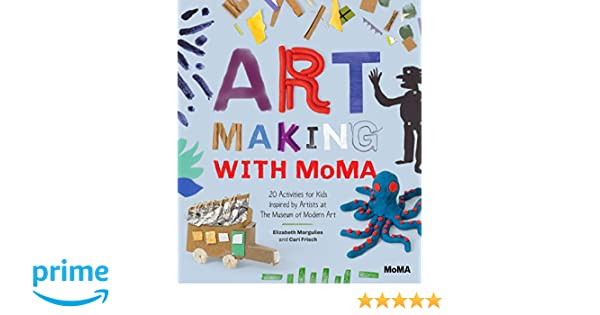 Art Making With Moma 20 Activities For Kids Inspired By