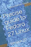 Precise guide to Fedora 27 Linux: version 27