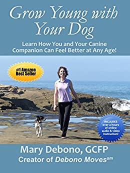 Grow Young with Your Dog: Learn How You and Your Canine Companion Can Feel Better at Any Age! by [Debono GCFP, Mary]