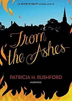 From the Ashes (The Jennie McGrady Mysteries Book 10) by [Rushford, Patricia H.]