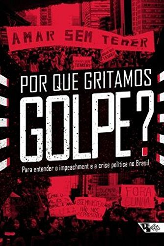 Por que Gritamos Golpe? Para Entender o Impeachment e a Crise Pol?tica no Brasil - Volume 1 by Andr? Singer (2016-11-07)