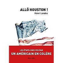 Allô Houston !: Les États-Unis vue par un américain en colère - Essais - documents (ESSAIS-DOCUMENT) (French Edition)