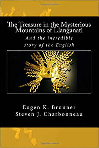 Eugen K. Brunner - The Treasure In The Mysterious Mountains Of Llanganati: And The Incredible Story Of The English