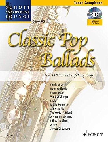 Classic Pop Ballads: The 14 Most Beautiful Popsongs. Tenor-Saxophon. Ausgabe mit CD. (Schott Saxophone Lounge)