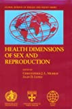Health Dimensions of Sex and Reproduction: The Global Burden of Sexually Transmitted Diseases, HIV, Maternal Conditions, Perinatal Disorders, and ... (The Global Burden of Disease and Injury)