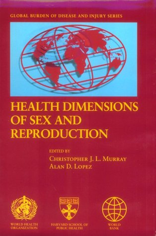 Health Dimensions of Sex and Reproduction: The Global Burden of Sexually Transmitted Diseases, HIV, Maternal Conditions,