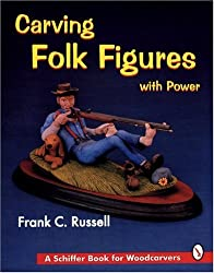 Carving Folk Figures With Power (A Schiffer Book for Woodcarvers)