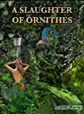 Front cover for the book A Slaughter Of Ornithes by Jody Rawley