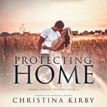 Protecting Home (Warm Springs Trilogy Book 3) Audiobook by Christina Kirby Narrated by Maryann Carlson