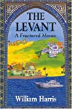 The Levant : A Fractured Mosaic, Harris, William, 1558762647