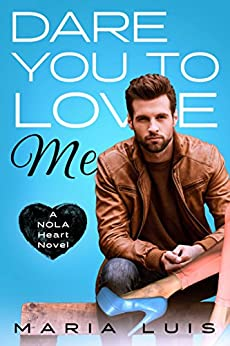 Dare You To Love Me (A NOLA Heart Novel Book 3) by [Luis, Maria]