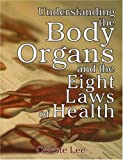 Understanding the Body Organs and the Eight Laws of Health, Celeste Lee, 1572580755