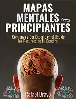 Mapas Mentales Para Principiantes: Comienza a Ser Experto en el Uso de los Recursos de Tu Cerebro de [Puga, Rafael Bravo]
