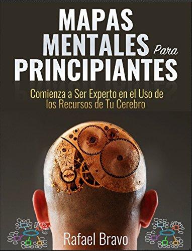 Mapas Mentales Para Principiantes: Comienza a Ser Experto en el Uso de los Recursos de Tu Cerebro (Spanish Edition) by [Bravo, Rafael]