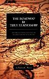 The Roadmap to True Leadership