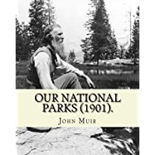"""Our National Parks (1901). By: John Muir: John Muir ( April 21, 1838 – December 24, 1914) also known as """"John of the Mountains"""", was a ... of wilderness in the United States."""