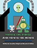 Myrtle the Turtle and Popeye the Mouse, Jonathan Seigel and Beverly S. Rother, 146266587X