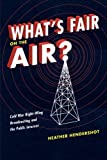 img - for What's Fair on the Air?: Cold War Right-Wing Broadcasting and the Public Interest by Heather Hendershot (2011-09-30) book / textbook / text book