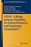EVOLVE - a Bridge Between Probability, Set Oriented Numerics, and Evolutionary Computation V, , 3319074938