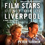 Film Stars Don't Die in Liverpool: A True Love Story | Peter Turner