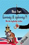 Queenig & spleenig?!: Wie die Engländer ticken (Wie andere Länder ticken)