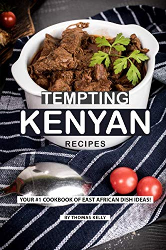 Tempting Kenyan Recipes: Your #1 Cookbook of East African Dish Ideas! by Thomas Kelly
