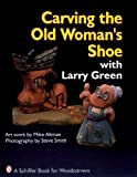 img - for Carving the Old Woman's Shoe with Larry Green (Story Behind the Scenery) book / textbook / text book