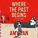 Where the Past Begins: A Writer's Memoir Audiobook by Amy Tan Narrated by Amy Tan
