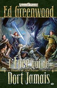 Les Royaumes Oubliés - Les chevaliers de Myth Drannor, tome 3 : L'épée qui ne dort jamais par Ed Greenwood