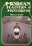 Morgan, Malvern and Motoring, Martyn Webb, 1847970397