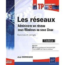 Les réseaux : Administrez un réseau sous Windows ou sous Linux -