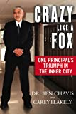 img - for Crazy Like a Fox: One Principal's Triumph in the Inner City book / textbook / text book