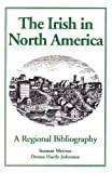 The Irish in North America : A Regional Bibliography, , 0888350090