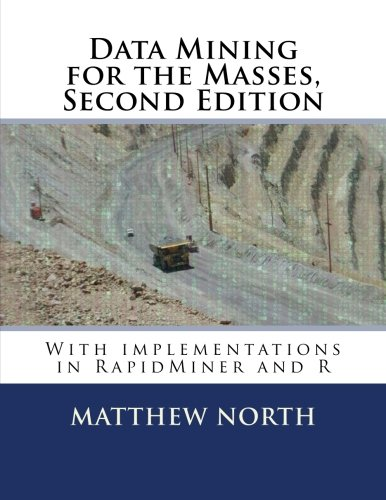 Data Mining for the Masses, Second Edition: with implementations in RapidMiner and R