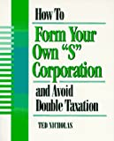 "How to Form Your Own ""S"" Corporation, Ted Nicholas, 0936894946"