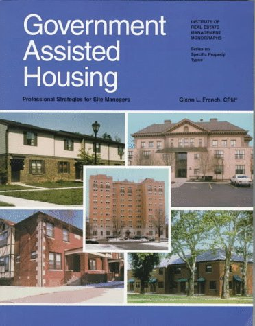 Government Assisted Housing: Professional Strategies for Site Managers (Institute of Real Estate Management Monographs.