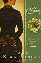 One Glorious Ambition: The Compassionate Crusade of Dorothea Dix, a Novel by Kirkpatrick, Jane (2013) Paperback