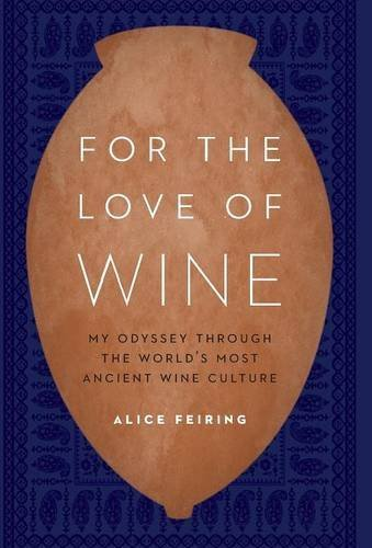 Read Online For the Love of Wine: My Odyssey through the World's Most Ancient Wine Culture PDF
