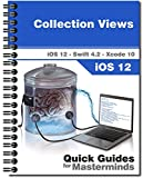 Collection Views in iOS 12: Learn how to include Collection Views to your applications using Swift 4.2 and Xcode 10