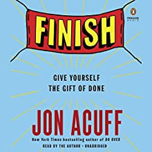 Finish: Give Yourself the Gift of Done Audiobook by Jon Acuff Narrated by Jon Acuff