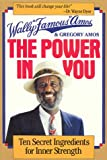 "Wally ""Famous"" Amos - The Power in You, Wally Amos and Gregory Amos, 1556110936"