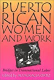 Puerto Rican Women and Work : Bridges in Transnational Labor, Ortiz, Altagracia, 1566394503