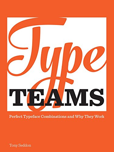 Type Teams: The Principles Behind Perfect Type Face - Of Type Faces