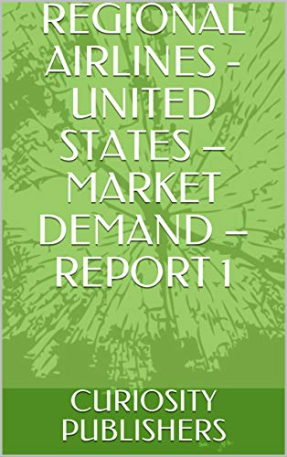 (REGIONAL AIRLINES - UNITED STATES – MARKET DEMAND – REPORT 1)