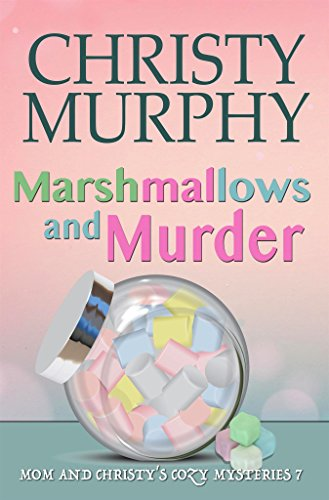 Marshmallows and Murder: A Comedy Cozy Mystery (Mom and Christy's Cozy Mysteries Book 7) by [Murphy, Christy]
